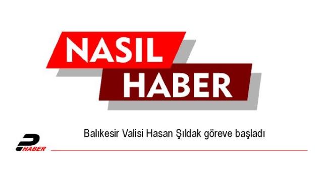 Balıkesir Valisi Hasan Şıldak göreve başladı