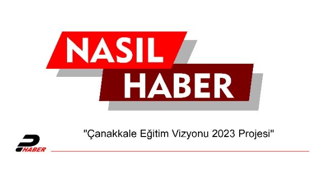 """""""Çanakkale Eğitim Vizyonu 2023 Projesi"""""""