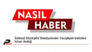 Balıkesir Büyükşehir Belediyesinden Savaştepeli üreticilere tohum desteği