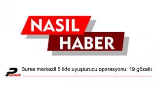 Bursa merkezli 5 ilde uyuşturucu operasyonu: 19 gözaltı