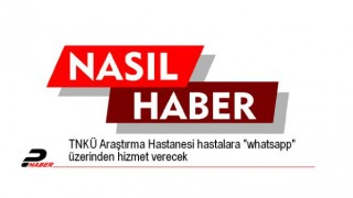 """TNKÜ Araştırma Hastanesi hastalara """"whatsapp"""" üzerinden hizmet verecek"""