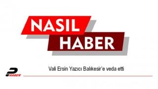 Vali Ersin Yazıcı Balıkesir'e veda etti