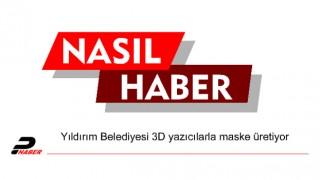 Yıldırım Belediyesi 3D yazıcılarla maske üretiyor